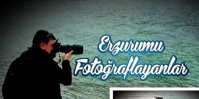Erzurum'u Fotoğraflayanlar