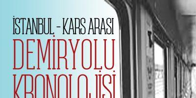 İSTANBUL – KARS ARASI DEMİRYOLU KRONOLOJİSİ