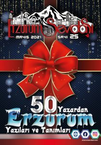 50 Yazardan Erzurum Yazıları ve Tanımları Erzurum Sevdası Dergisi 25 İnci Sayısı 2021
