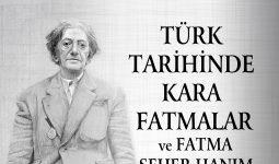TÜRK TARİHİNDE KARA FATMALAR VE FATMA SEHER HANIM