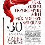 TÜRK YURDU ERZURUM'UN MİLLİ MÜCADELEYE KATKILARI VE 30 AĞUSTOS ZAFER BAYRAMI.